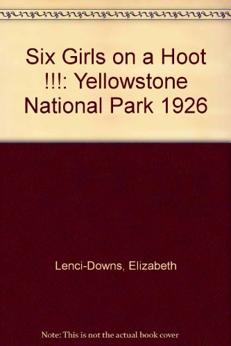 9781412008884: Six Girls on a Hoot !!!: Yellowstone National Park 1926
