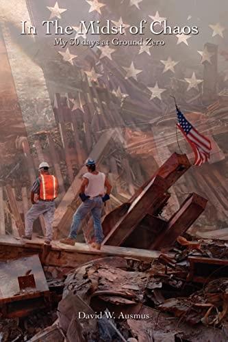 In the Midst of Chaos. My 30 Days at Ground Zero: David W. Ausmus