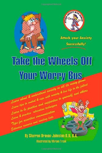9781412010429: Take the Wheels off Your Worry Bus: Attack Anxiety with Humour