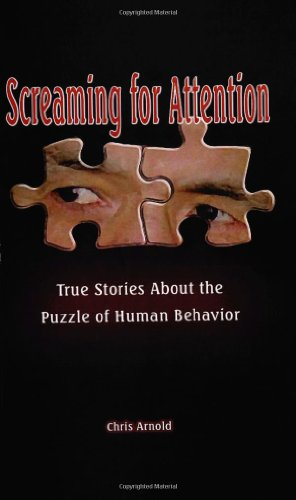 Screaming for Attention: True stories about the puzzle of human behaviour: Arnold, Chris R.