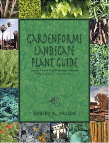 Gardenforms Landscape Plant Guide: Commonly Used and Available Ornamental Plants for California and...