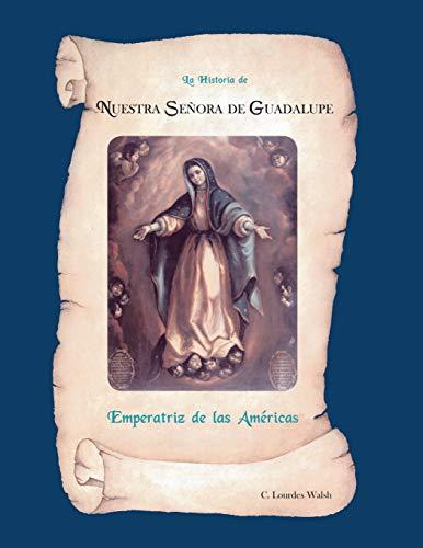 La Historia de Nuestra Senora de Guadalupe,: Walsh, C. Lourdes