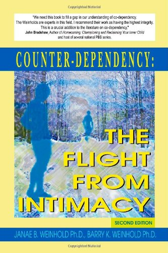 Counter-dependency: the Flight from Intimacy: Weinhold, Janae B., Weinhold, Barry K.