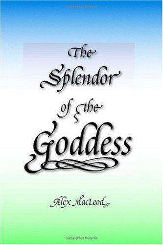 The Splendor of the Goddess: MacLeod, Alex