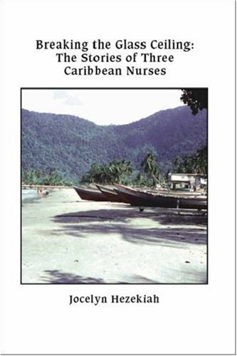 9781412015172: Breaking the Glass Ceiling: The Stories of Three Caribbean Nurses