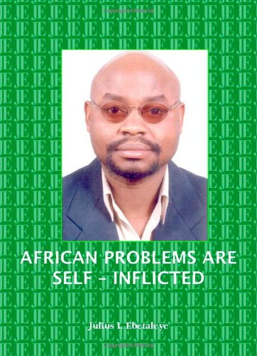 African Problems Are Self-Inflicted: Julius I. Ebetaleye