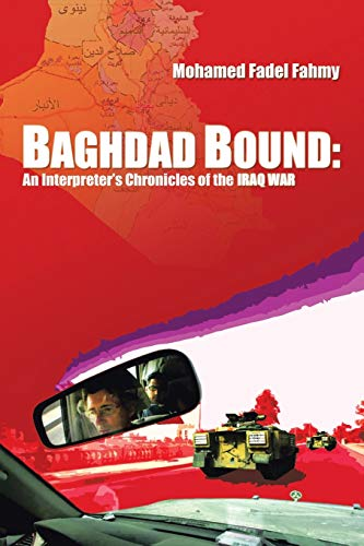 Baghdad Bound: An Interpreter's Chronicles of the: Mohamed Fadel Fahmy