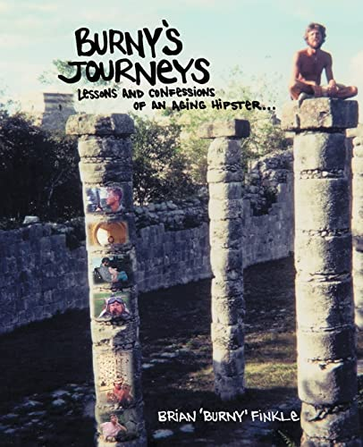 Burny's Journeys: Lessons And Confessions Of An Aging Hipster