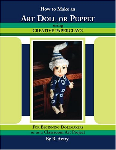 9781412019699: How to Make an Art Doll or Puppet Using Creative Paperclay: For Beginning Dollmakers or as a Classroom Art Project