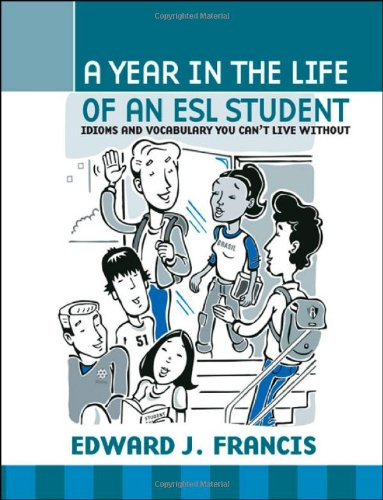 9781412020039: A Year In The Life Of An Esl Student: Idioms And Vocabulary You Can't Live Without