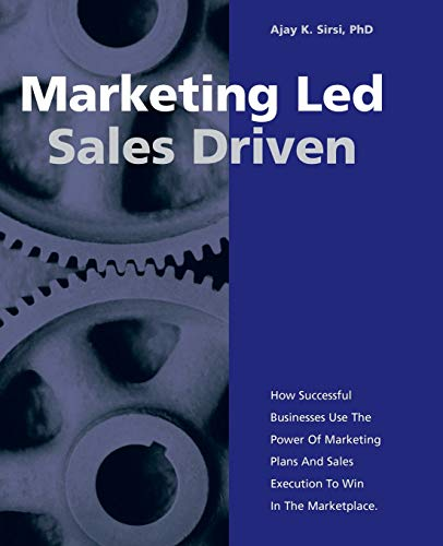 Marketing Led - Sales Driven: How Successful: Sirsi, Ajay K.