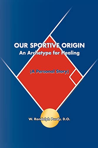 9781412022514: Our Sportive Origin: An Archetype for Healing (A Personal Story)