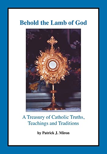 9781412022606: Behold the Lamb of God: A Treasury of Catholic Truths, Teachings and Traditions