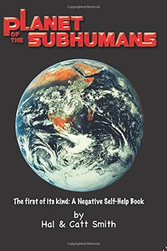 9781412023160: Planet of the Subhumans: A Negative Self-help Book