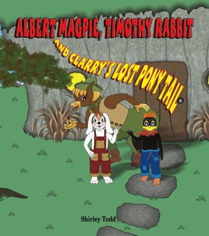 9781412023665: Albert Magpie, Timothy Rabbit And Clarry's Lost Pony Tail