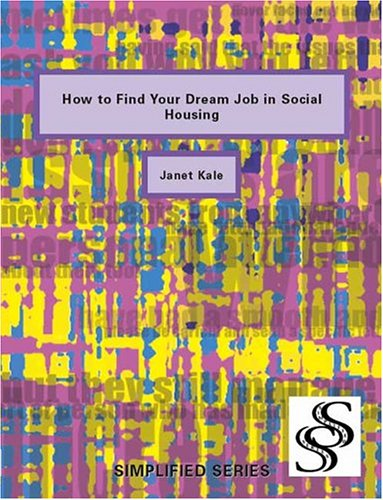 How To Get Your Dream Job In Social Housing: Kale, Janet/ Efere, Prince (Editor)