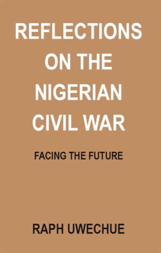 Reflections On The Nigerian Civil War: Facing: Raph Uwechue