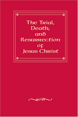 9781412028158: The Trial, Death, and Resurrection of Jesus Christ