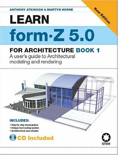 Learn form-Z for 5.0 for Architecture: Book 1 (Bk. 1): Anthony Atkinson
