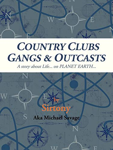 9781412031349: COUNTRY CLUBS GANGS & OUTCASTS: A story about Life... on PLANET EARTH...