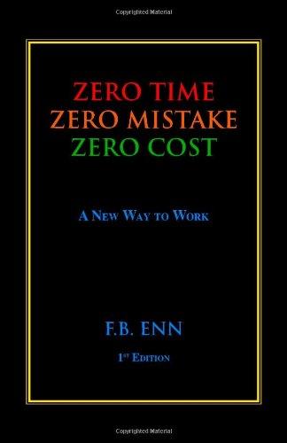 ZERO TIME, ZERO MISTAKE, ZERO COST - A New Way to Work: Enn, F.B