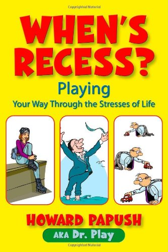 9781412033466: When's Recess? Playing Your Way Through the Stresses of Life