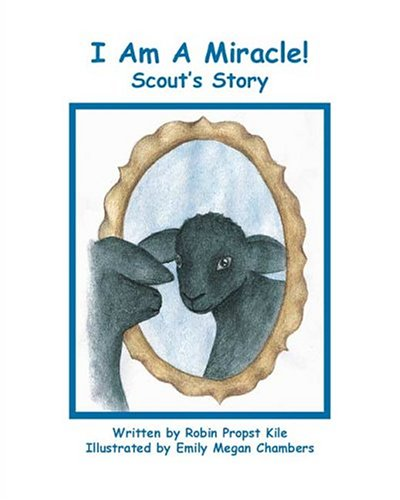 I Am A Miracle!: Robin Propst Kile