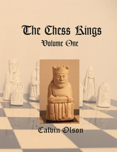 The Chess Kings : History, Politics, and the Fine Art of Mythmaking in Chess: Olson, Calvin