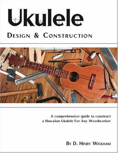 9781412039093: Ukulele Design and Construction: A comprehenisve guide to construct a Hawaiian Ukulele For Any Woodworker