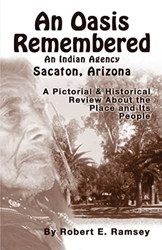 An Oasis Remembered: An Indian Agency Sacaton, Arizona - A Pictorial & Historical Review About ...