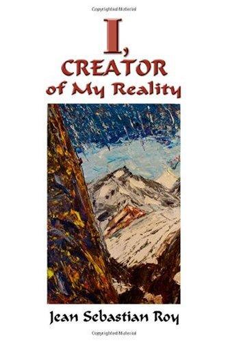 I, Creator of My Reality: Jean Sebastian Roy