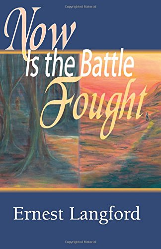 Now Is the Battle Fought: Two Novellas: Ernest Langford