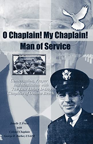 9781412043540: O Chaplain! My Chaplain! Man of Service: Conversation, Prayer and Meditation with the Last Living D-Day Chaplain of Omaha Beach