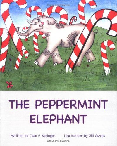 The Peppermint Elephant: Joan F Springer