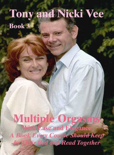 Multiple Orgasms with Ease and Elegance: Book 3: Tony and Nicki Vee