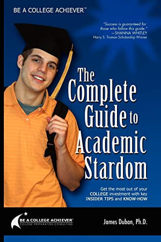 Be a College Achiever: The Complete Guide to Academic Stardom: Duban, James