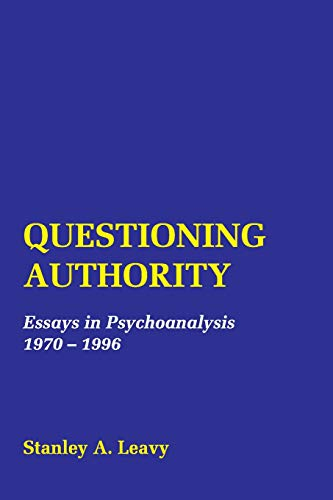 Questioning Authority: Essays in Psychoanalysis: Stanley A. Leavy
