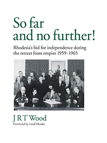 9781412049528: 'So Far and No Further!' Rhodesia's Bid for Independence during the Retreat from Empire 1959-1965