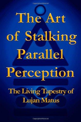 Art of Stalking Parallel Perception The Living: Lujan Matus