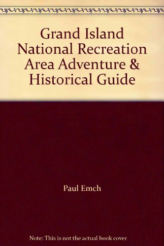 Grand Island National Recreation Area Adventure & Historical Guide: Paul Emch