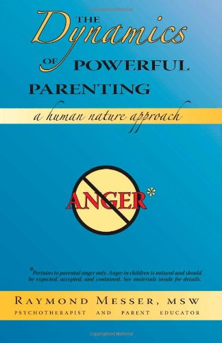 9781412053143: The Dynamics of Powerful Parenting: A Human Nature Approach