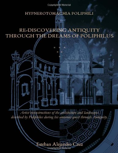 Hypnerotomachia Poliphili: Re-Discovering Antiquity Through The Dreams: Cruz, Esteban Alejandro