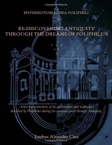 Hypnerotomachia Poliphili: Re-Discovering Antiquity Through The Dreams Of Poliphilus: Cruz, Esteban...