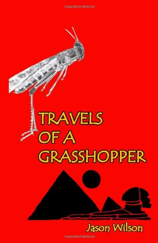 Travels of a Grasshopper (1412055784) by Jason Wilson