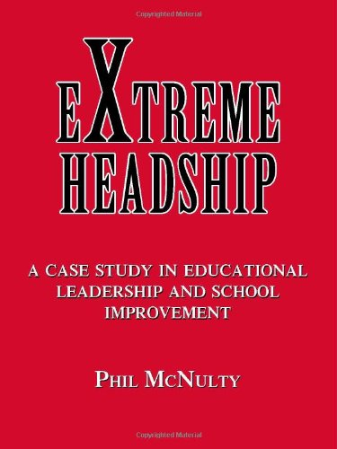 Extreme Headship: A Case Study in Educational Leadership and School Improvement: McNulty, Phil