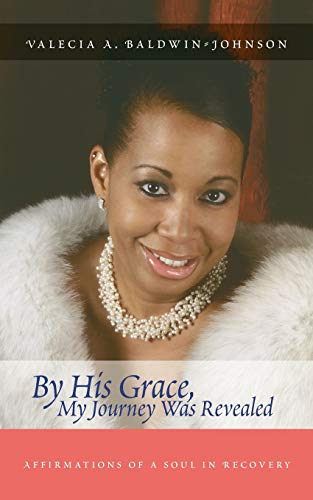 9781412058360: By His Grace My Journey Was Revealed: Affirmations of a Soul in Recovery