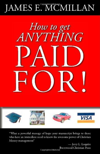 How to get Anything Paid For!: James E. McMillan