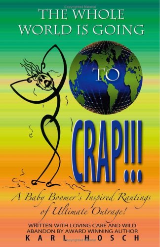 The Whole World Is Going to CRAP!!!: Karl Hosch
