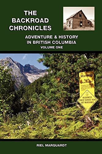 The Backroad Chronicles: Adventure & History in British Columbia Volume One