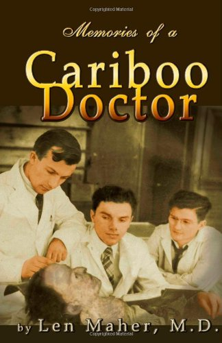 Memories of a Cariboo Doctor: Len Maher MD